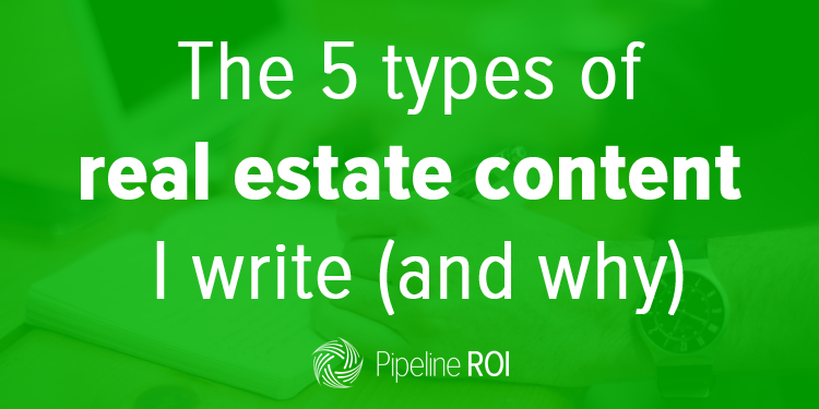 The 5 types of real estate content I write (and why)