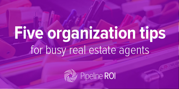 Five organization tips for busy real estate agents