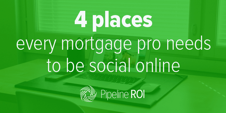 4 places every mortgage pro needs to be social online