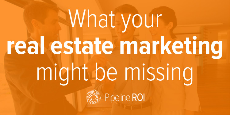 What your real estate marketing might be missing